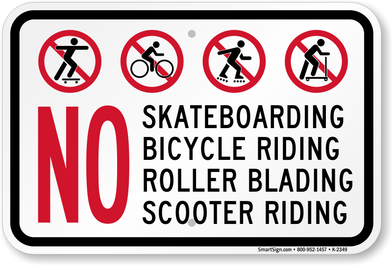 No skateboarding, bicycle riding, roller blading, scooter riding